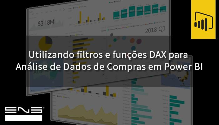 Power BI: Utilizando filtros e funções DAX para  Análise de Dados de Compras